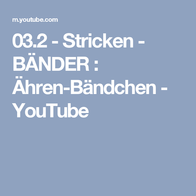 03.2 - Stricken - BÄNDER : Ähren-Bändchen - YouTube