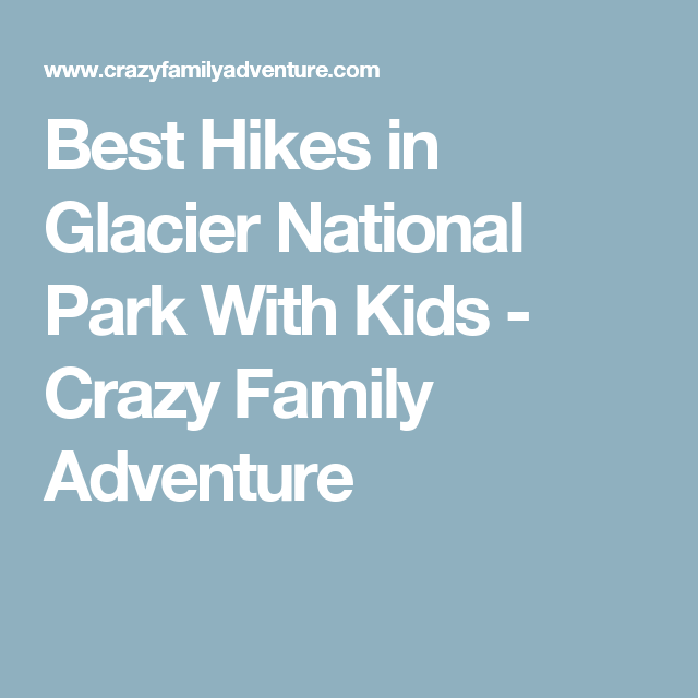 Best Hikes in Glacier National Park With Kids - Crazy Family Adventure