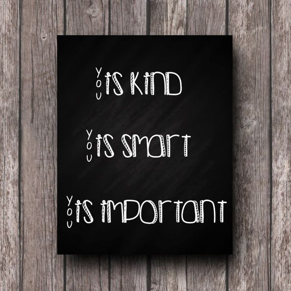 You is kind, you is smart, you is important - Aibileen Clark, The Help    ITEM // This listing is for a DIGITAL FILE    Upon completing your