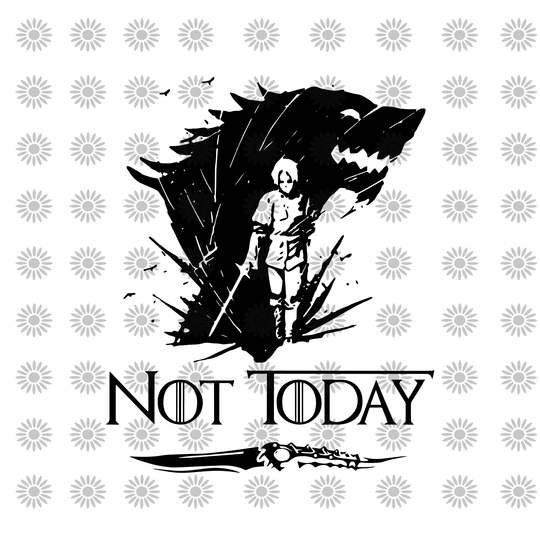 Not ToDay, Arya, Game Of Thrones Svg, Game Of Thrones
