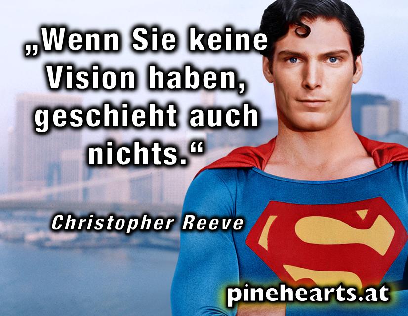 """""""Wenn sie keine Vision haben, geschieht auch nichts."""" ~ #Christopher #Reeve"""