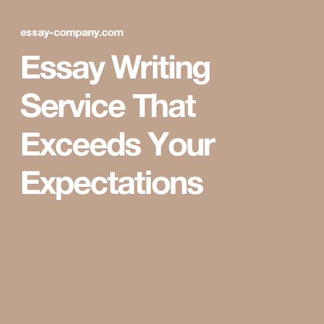 Essay Writing Service That Exceed Your Expectation Academic