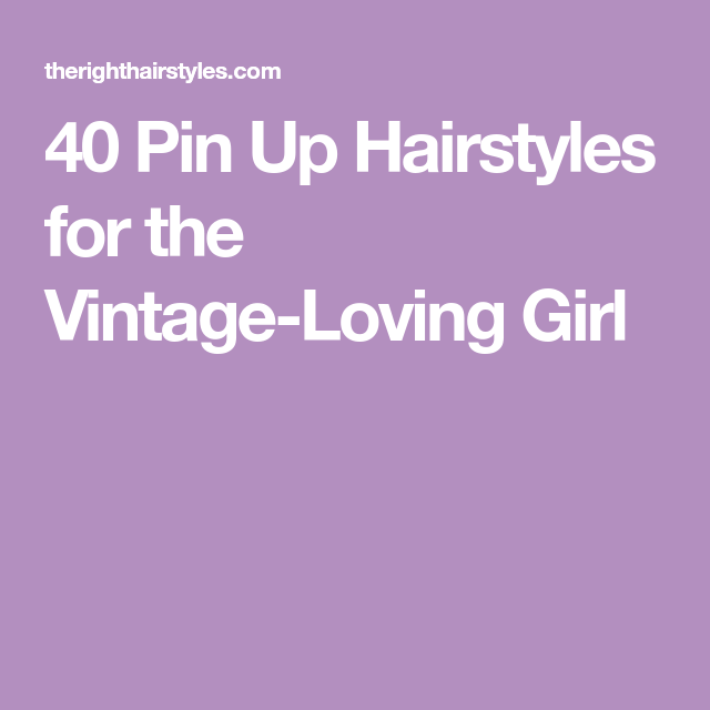 40 Pin Up Hairstyles for the Vintage Loving Girl Gallery