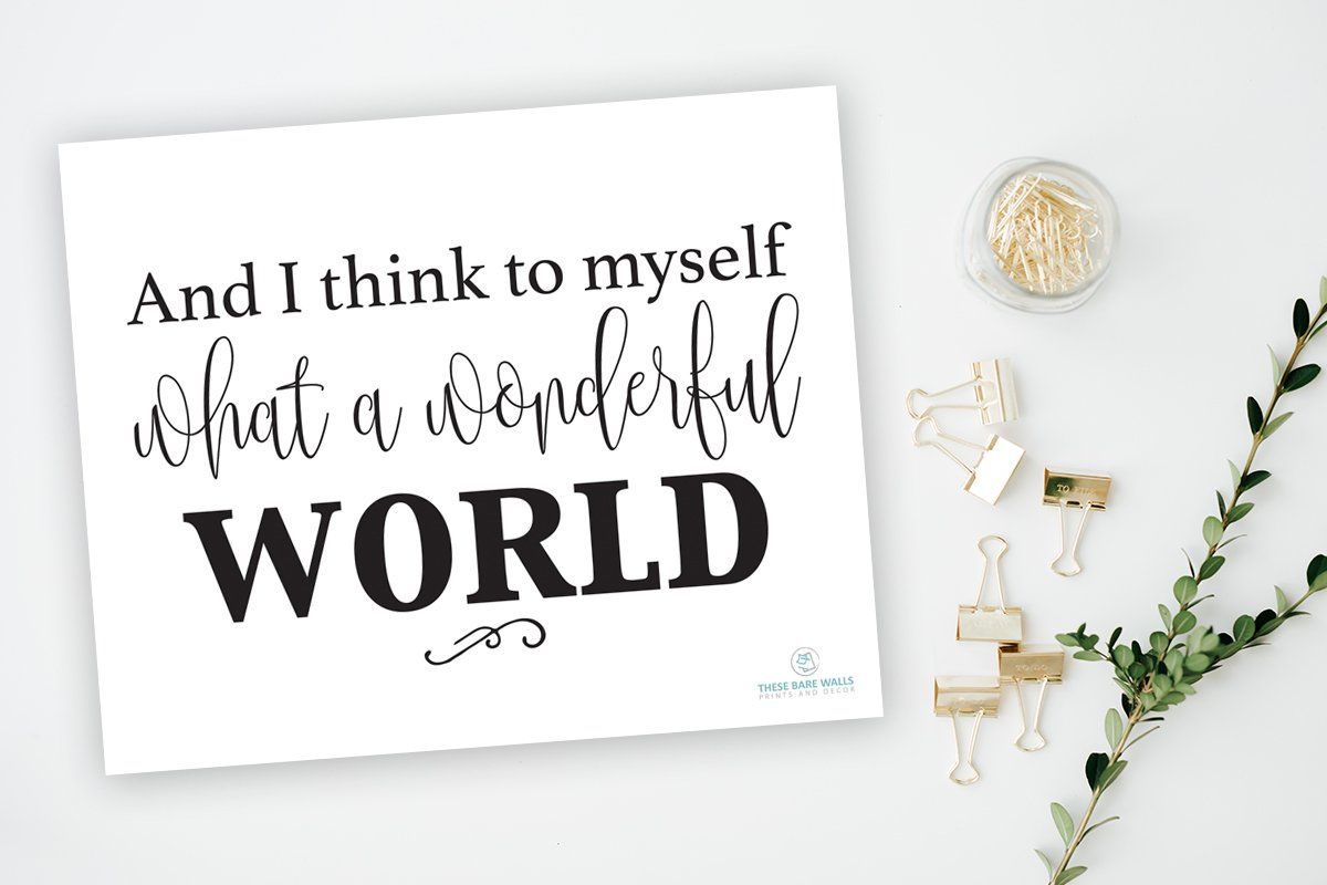 And I Think To Myself What A Wonderful World Print Printable Art