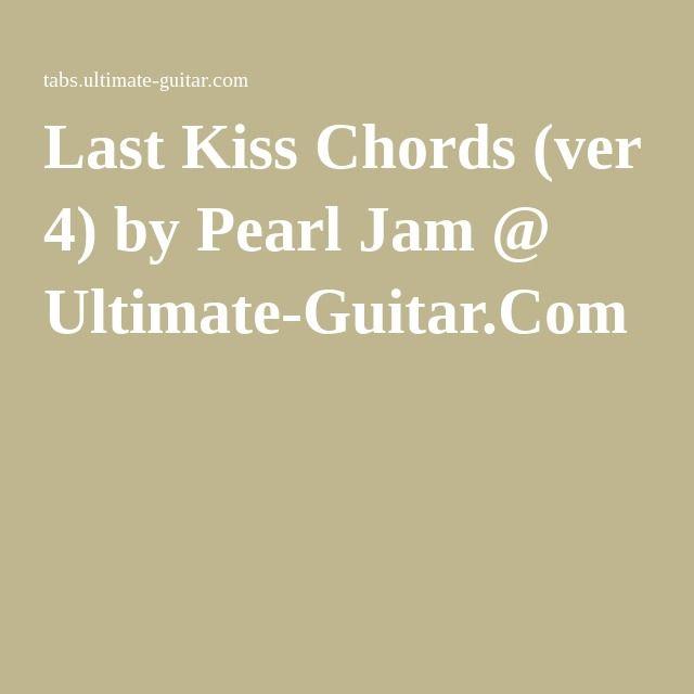 Last Kiss Chords Ver 4 By Pearl Jam Ultimate Guitar Guitar