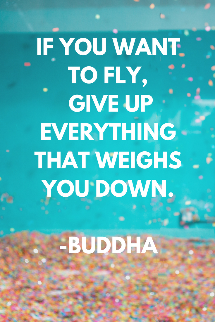 If You Want To Fly Give Up Everything That Weighs You Down Fly Quotes Trust Quotes Positive Quotes