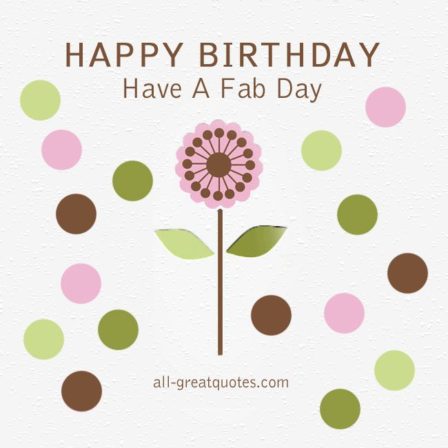 Free Birthday Cards Happy Birthday Have A Fab Day All Free