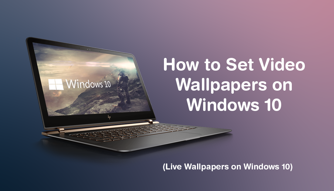 How To Set Video Wallpapers On Windows 10 Live Wallpapers On Windows 10 Live Wallpapers Windows 10 Cool Desktop Wallpapers