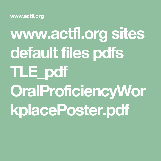 www.actfl.org sites default files pdfs TLE_pdf OralProficiencyWorkplacePoster.pdf