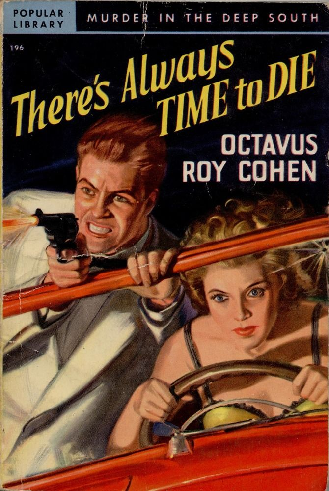 There's Always Time to Die novel by Octavius Roy Cohen pulp cover art woman dame driving car chase man shooting gun pistol revolver gunfight danger