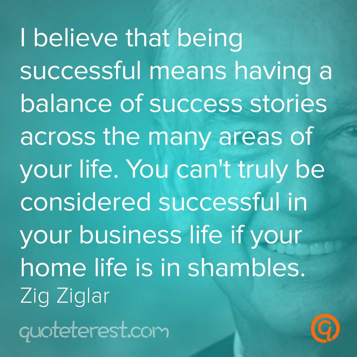 Quotes About Being Successful In Life I Believe That Being Successful Means Having A Balance Of Success