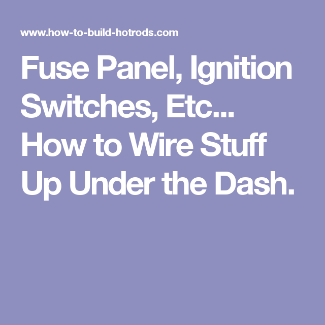 fuse panel, ignition switches, etc how to wire stuff up under the