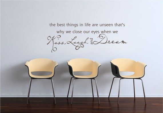 the best things in life are unseen that's why we close our eyes when we Kiss, Laugh and Dream