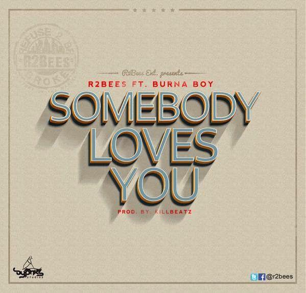 HOTTTTT: R2BEES FEAT. BURNA BOY - SOMEBODY LOVES YOU (PROD. BY KILLBEATZ)   NBZ Dynasty Entertainment