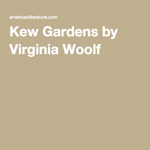 meaningless existence in virginia woolfs kew gardens Virginia w oolf and katherine mans eld as reviewers of fiction virginia woolf's career as a reviewer began in 1904 and ended shortly before her death in 1941.