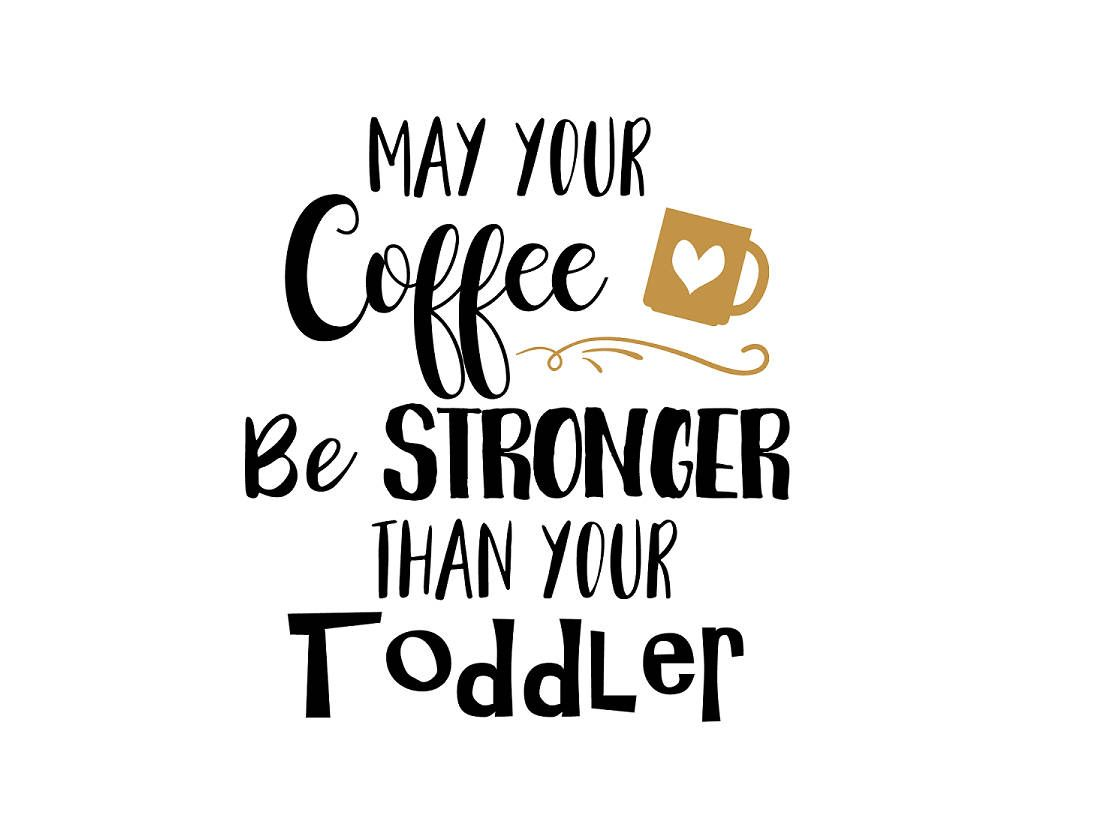 May Your Coffee Be Stronger Than Your Toddler Svg Baby