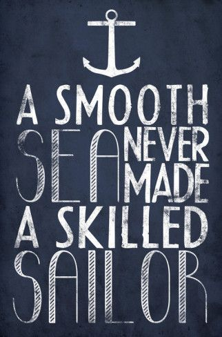 'A Smooth Sea Never Made A Skilled Sailor' Posters  | AllPosters.com