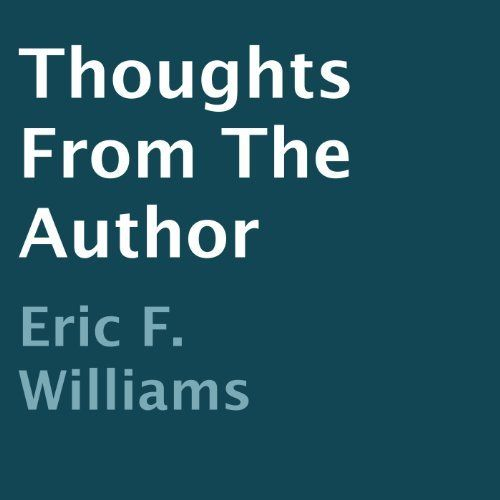Thoughts from the Author by Eric F. Williams, http://www.amazon.com/dp/B00HK1HD70/ref=cm_sw_r_pi_dp_7nYVsb15J3QB1