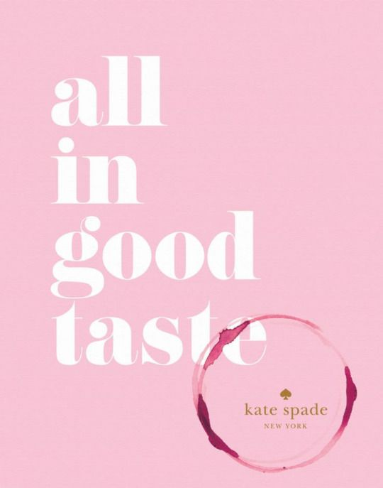 all in good taste. Kate Spade