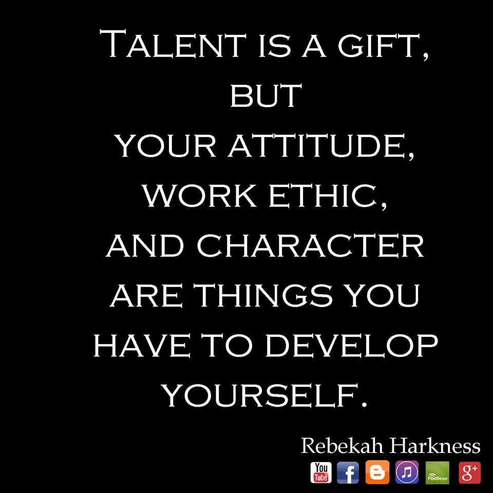 Leadership And Ethics Quotes: Talent Is A Gift. Work Ethic Has To Be Developed.