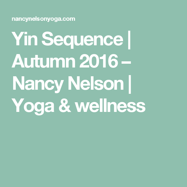 Yin Sequence | Autumn 2016 – Nancy Nelson | Yoga & wellness