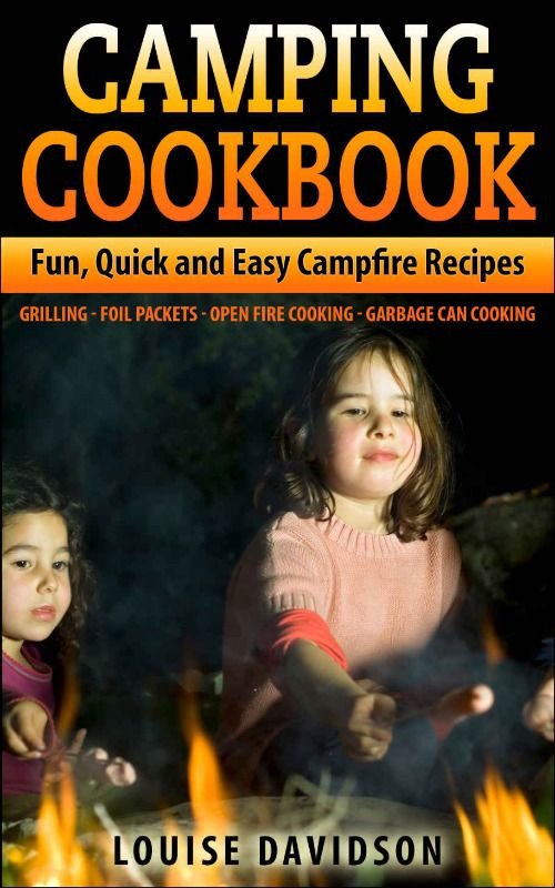 Camping Cookbook: Fun, Quick & Easy Campfire and Grilling Recipes - Grilling - Foil Packets - Open Fire Cooking - Garbage Can Cooking ($2.99 to #Free) - #AmazonBooks