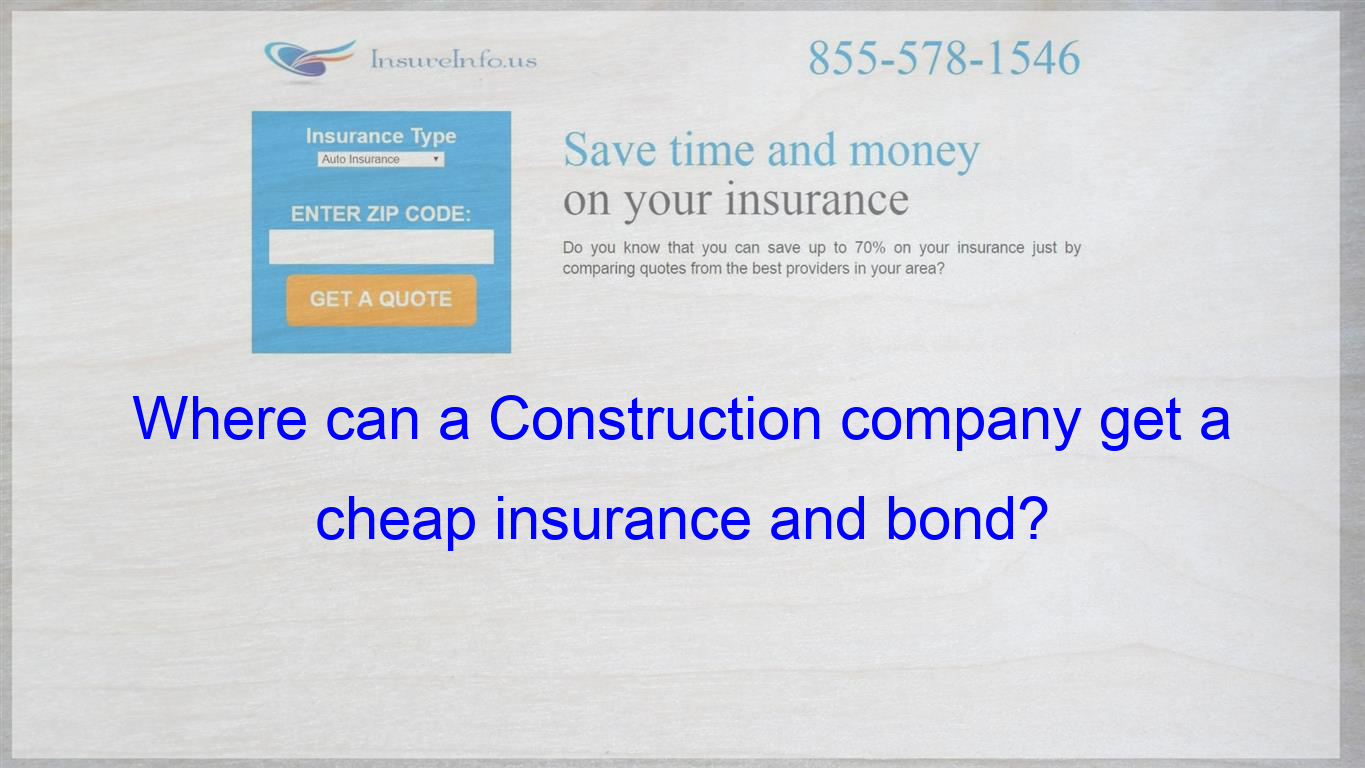 Where Can A Construction Company Get A Cheap Insurance And Bond