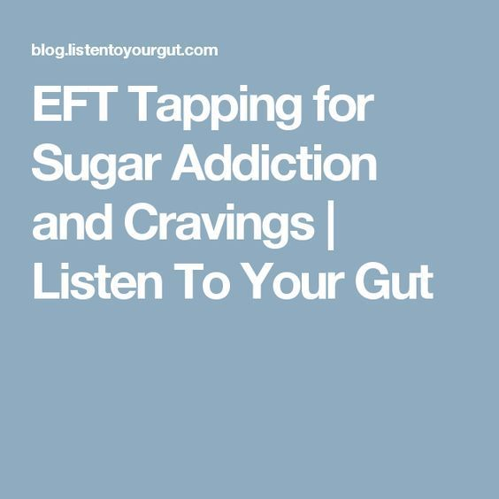 EFT Tapping for Sugar Addiction and Cravings | Listen To Your Gut