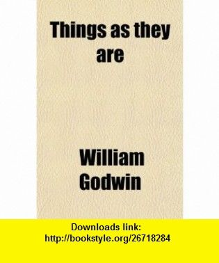 Things as They Are (Volume 1); Or, the Adventures of Caleb Williams (9780217305662) William Godwin , ISBN-10: 0217305660  , ISBN-13: 978-0217305662 ,  , tutorials , pdf , ebook , torrent , downloads , rapidshare , filesonic , hotfile , megaupload , fileserve