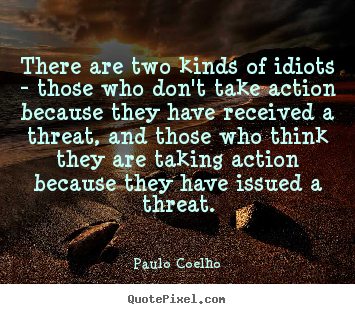 Famous Quotes About Idiots Funny Quotes Contact Dmca Paulo Coelho Paulo Coelho Quotes Quotes