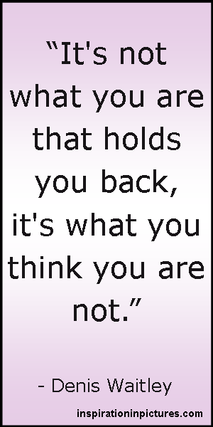 Denis Waitley Quote Its Not What You Are That Holds You Back Its