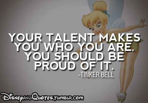 Your Talent Makes You Who You Are You Should Be Proud Of It Tinker Bell Disney Quotes Tinkerbell Quotes Cute Quotes