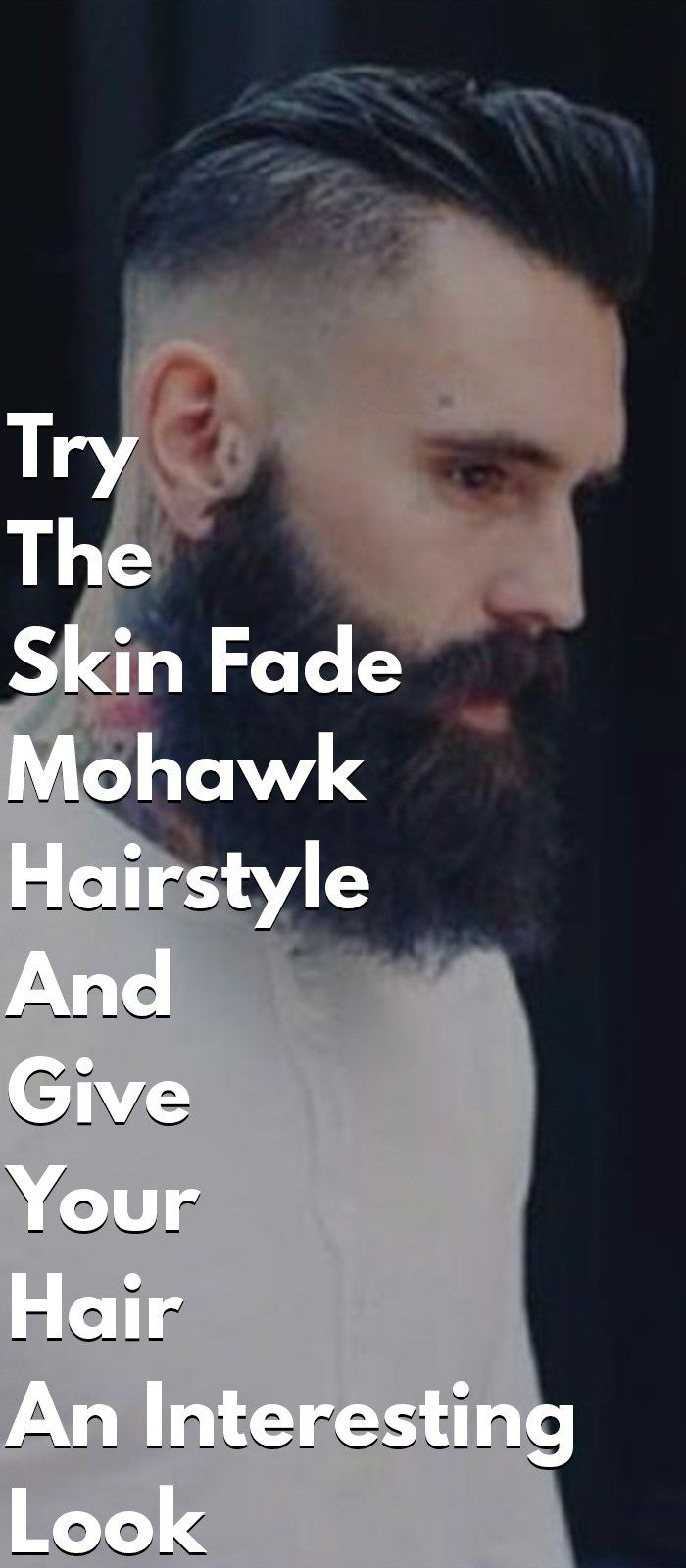 Try the skin fade mohawk hairstyle and give your hair an interesting