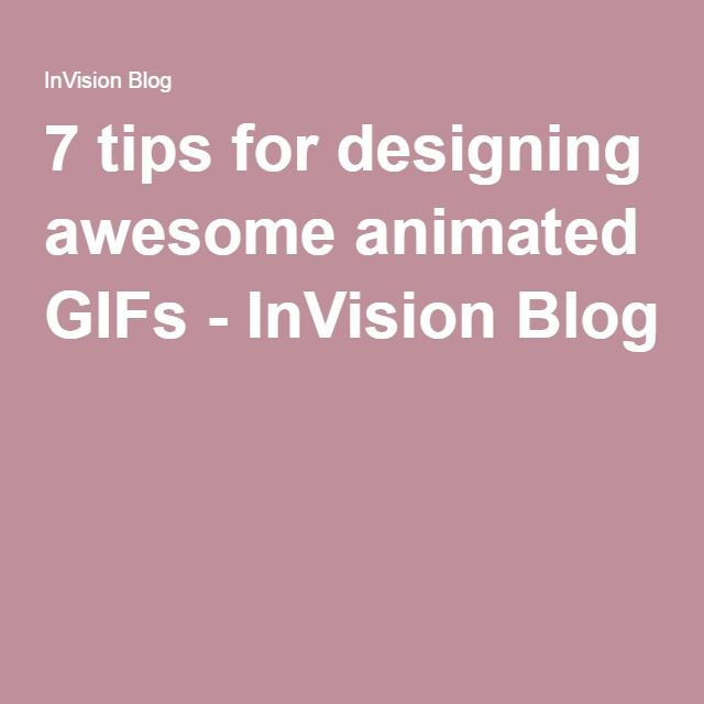 7 tips for designing awesome animated GIFs - InVision Blog