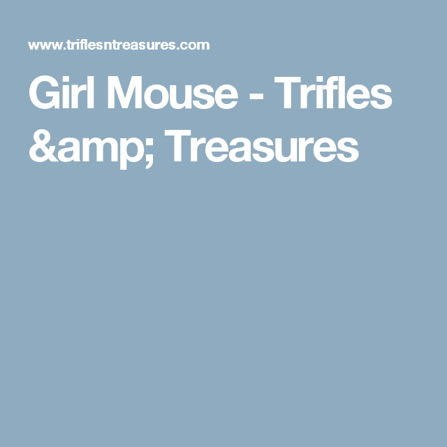 Girl Mouse - Trifles & Treasures