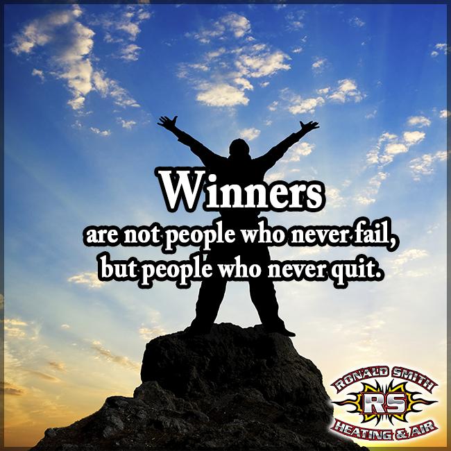 Never, never, never, give up!  #WinnersNeverQuit #RonaldSmithHeatingAndAir