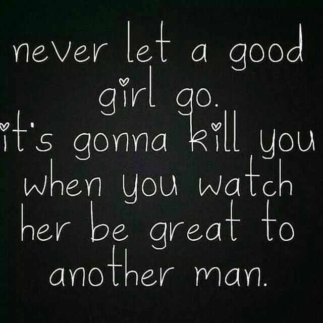 Never Let Go Love Quotes: Never Let A Good Girl Go.