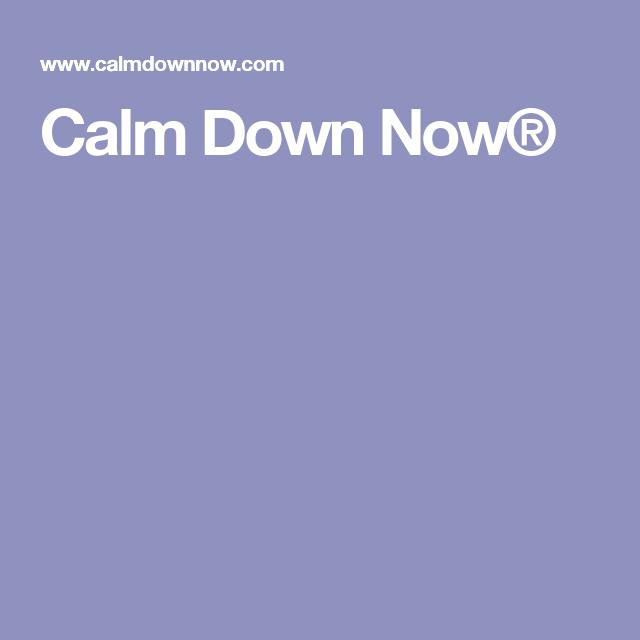 Calm Down Now®