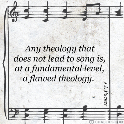 Any theology that does not lead to song is at a