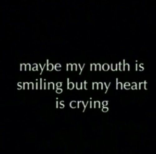 Maybe My Mouth Is Smiling But My Heart Is Crying Quotes My Mouth Crying