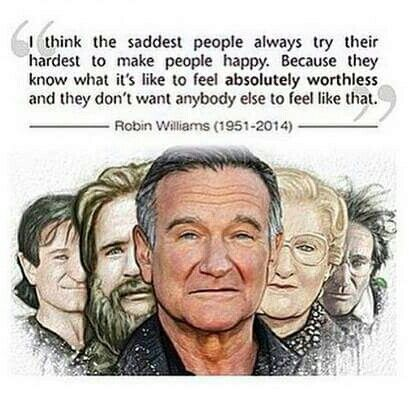 I Think The Saddest People Always Try Their Hardest To Make People Happy Because They Know What It Robin Williams Quotes Robin Williams Inspirational Quotes