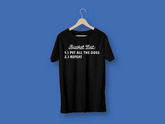 Bucket List Dog Lover Shirt Funny Dog Shirt Dog Shirts For