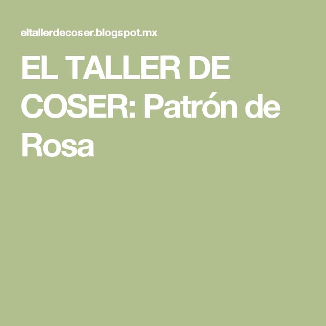 EL TALLER DE COSER: Patrón de Rosa | Patrones | Pinterest | Crochet