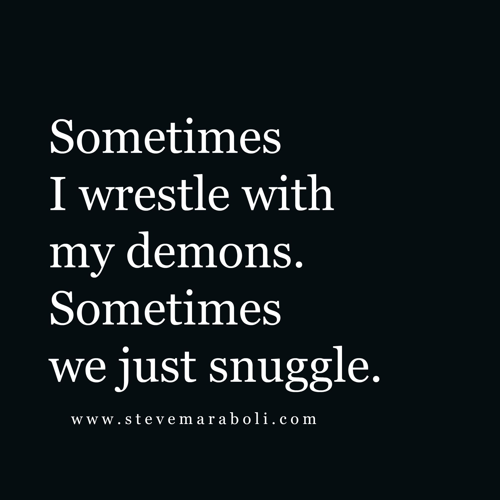 Ww Quotes Sometimes I Wrestle With My Demonssometimes We Just Snuggle