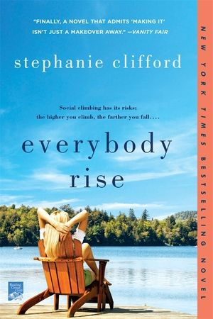 Everybody Rise — STEPHANIE CLIFFORD  Evelyn trying to become I socialite.  Didn't really like any of the characters.  Just okay.