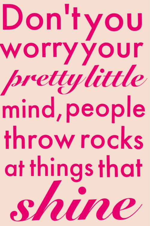 People throw rocks at things that shine, and life makes