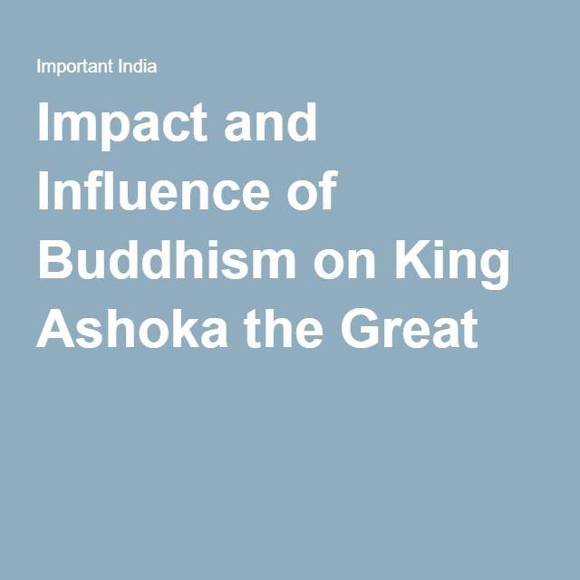 Impact and Influence of Buddhism on King Ashoka the Great