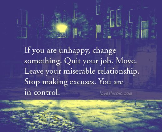 If You Re Unhappy Quotes Quote Life Inspirational Wisdom Lesson Unhappy Quotes Life Quotes Unhappy