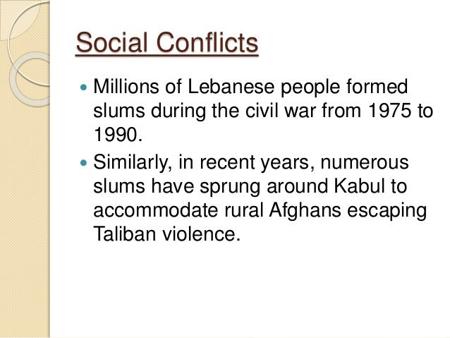 Social Conflicts  Millions of Lebanese people formed slums during the civil war from 1975 to 1990.  Similarly, in recent...