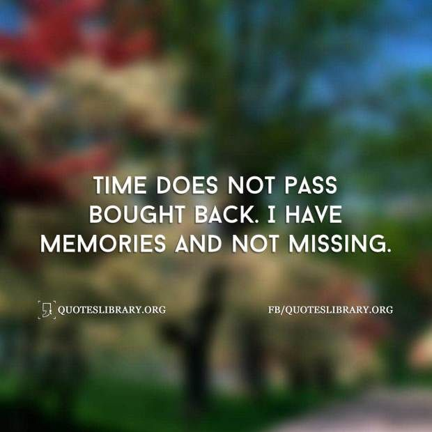 Time Does Not Pass Bought Back. I Have Memories And Not Missin